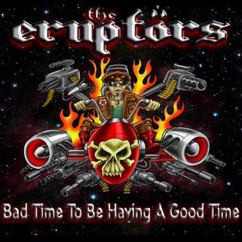 The Eruptors - Bad time to be having a good time