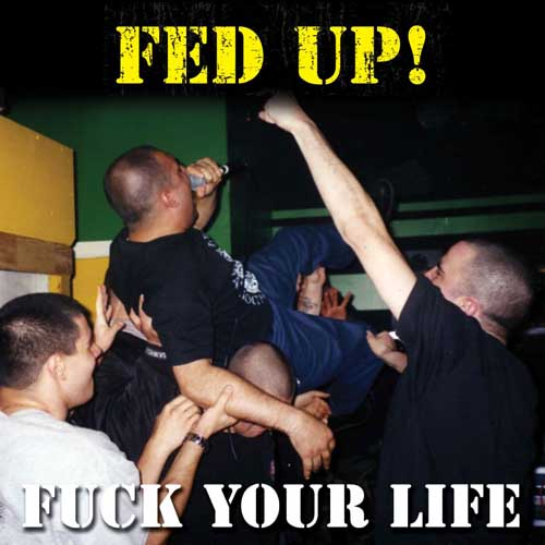 Fed Up - Fuck Your Life