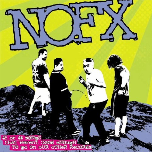 NOFX - 45 or 46 Songs That Weren't Good Enough to Go on Our Other Records